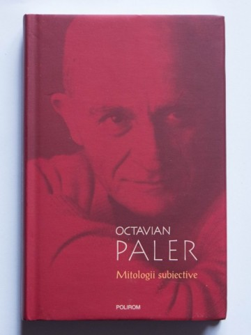 Octavian Paler - Mitologii subiective (editie hardcover)
