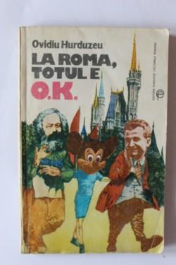 Ovidiu Hurduzeu - La Roma, totul e O.K.
