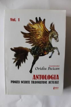 Ovidiu Pecican (coord.) - Antologia prozei scurte transilvane actuale (vol.I, cu autograf)