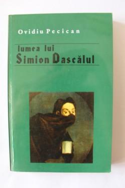 Ovidiu Pecican - Lumea lui Simion Dascalul