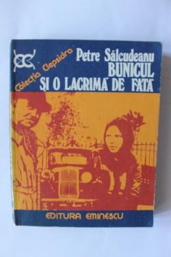 Petre Salcudeanu - Bunicul si o lacrima de fata