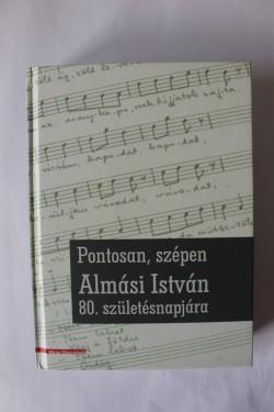 Pontosan, szepen. Almasi Istvan 80. szuletesnapjara (editie hardcover)