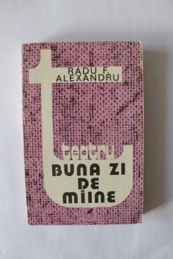 Radu F. Alexandru - Buna zi de maine (cu autograf)