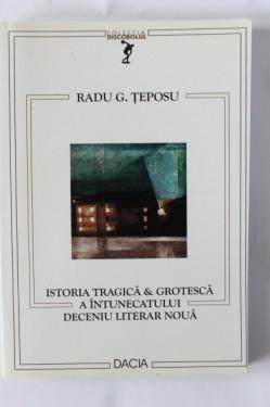 Radu G. Teposu - Istoria tragica & groteasca a intunecatului deceniu literar noua