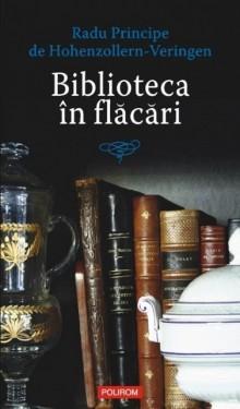 Radu Principe de Hohenzollern-Veringen - Biblioteca in flacari. Mic tratat de regalitate in republica
