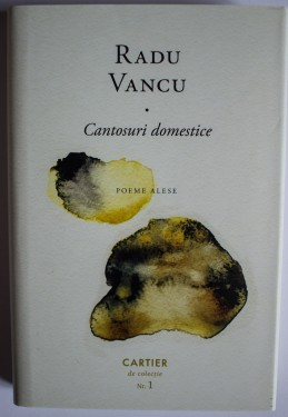 Radu Vancu - Cantosuri domestice (poeme alese) (editie hardcover)