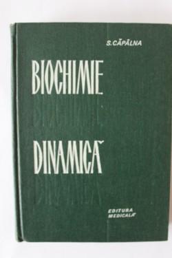 S. Capalna - Biochimie dinamica (editie hardcover)