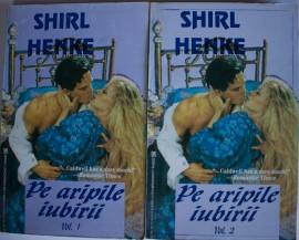 Shirl Henke - Pe aripile iubirii (2 vol.)