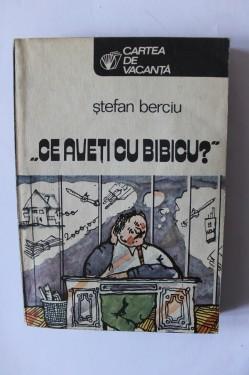 Stefan Berciu - Ce aveti cu bibicu?