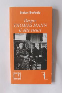 Stefan Borbely - Despre Thomas Mann si alte eseuri