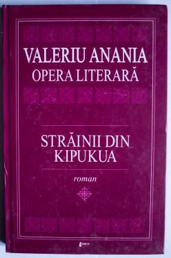 Valeriu Anania - Opera literara. Strainii din Kipukua (editie hardcover)