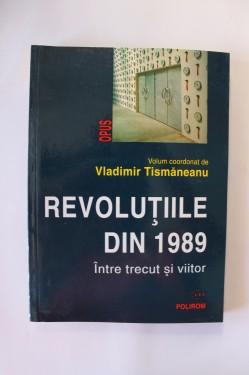 Vladimir Tismaneanu (coord.) - Revolutiile din 1989. Intre trecut si viitor