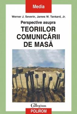 Werner J. Severin, James W. Tankard , Jr. - Perspective asupra teoriilor comunicarii de masa
