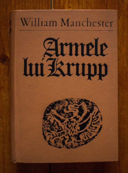 William Manchester - Armele lui Krupp (editie hardcover)
