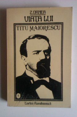 Z. Ornea - Viata lui Titu Maiorescu (cu autograf)