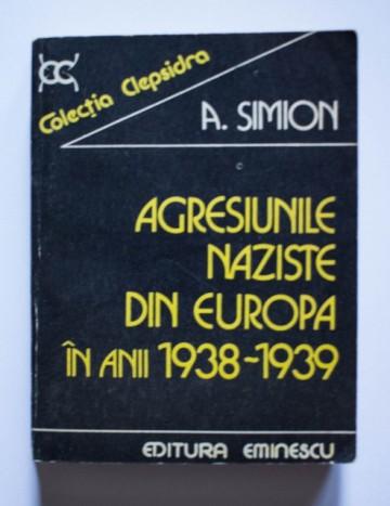 A. Simion - Agresiunile naziste din Europa in anii 1938-1939