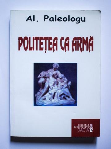 Al. Paleologu - Politetea ca arma