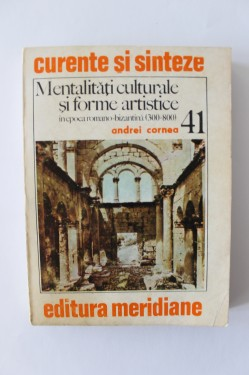 Andrei Cornea - Mentalitati culturale si forme artistice in epoca romano-bizantina (300-800) (cu autograf)
