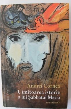 Andrei Cornea - Uimitoarea istorie a lui Sabbatai Mesia