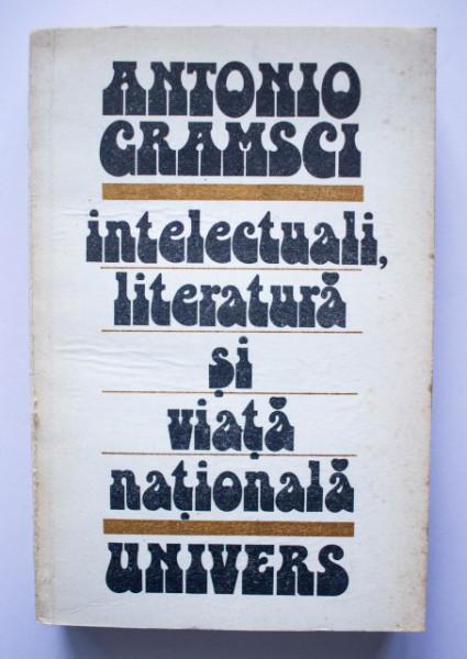 Antonio Gramsci - Intelectuali, literatura si viata nationala
