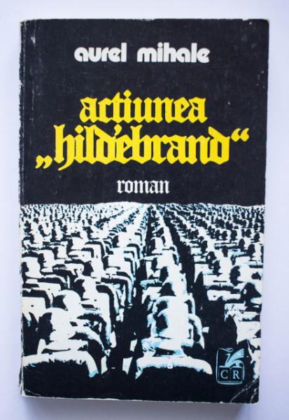 "Aurel Mihale - Actiunea ""Hildebrand"""