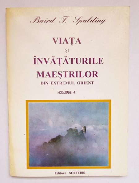 Baird T. Spalding - Viata si invataturile maestrilor din Extremul Orient (vol. 4)