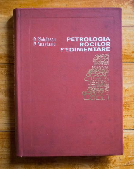 Dan Radulescu, Nicolae Anastasiu - Petrologia rocilor sedimentare (editie hardcover)