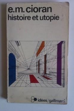 Emil Cioran - Histoire et utopie (editie in limba franceza)