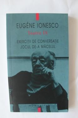 Eugene Ionesco - Teatru IX. Exercitii de conversatie. Jocul de-a macelul