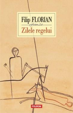 Filip Florian - Zilele regelui (editie hardcover)