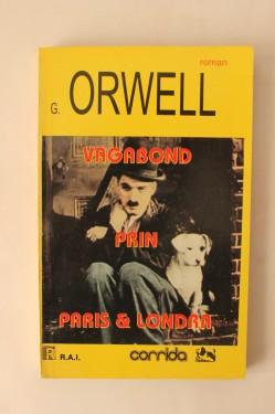 George Orwell - Vagabond prin Paris & Londra