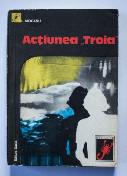 "I. Mocanu - Actiunea ""Troia"""