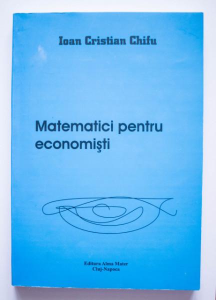 Ioan Cristian Chifu - Matematici pentru economisti