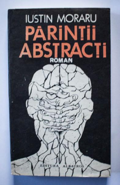 Iustin Moraru - Parintii abstracti