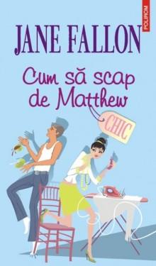 Jane Fallon - Cum sa scap de Matthew