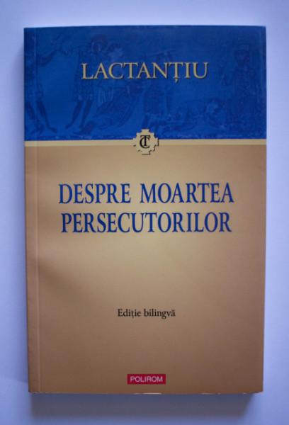Lactantiu - Despre moartea persecutorilor (editie bilingva, romano-latina)