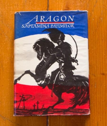 Louis Aragon - Saptamana patimilor (editie hardcover)
