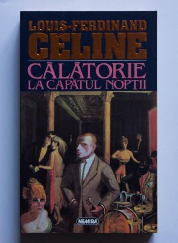 Louis-Ferdinand Celine - Calatorie la capatul noptii