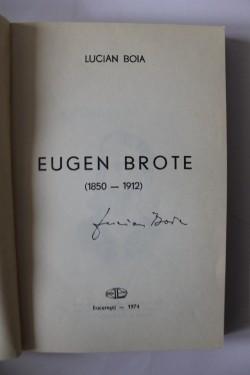 Lucian Boia - Eugen Brote (1850-1912) (volum de debut, cu autograf)