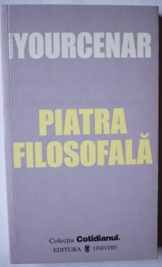 Marguerite Yourcenar - Piatra filosofala