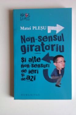 Matei Plesu - Non-sensul giratoriu si alte non-sensuri de ieri si de azi