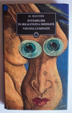 Max Blecher - Intamplari in irealitatea imediata. Vizuina luminata (editie hardcover)