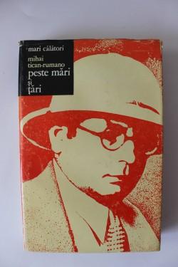 Mihai Tican-Rumano - Peste mari si tari (editie hardcover)