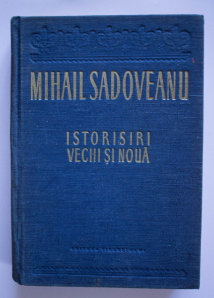 Mihail Sadoveanu - Istorisiri vechi si noua (editie hardcover)