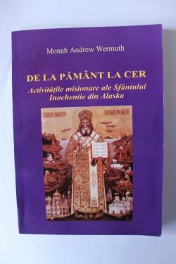 Monah Andrew Wermuth - De la pamant la cer. Activitatile misioare ale Sfantului Inochentie din Alaska