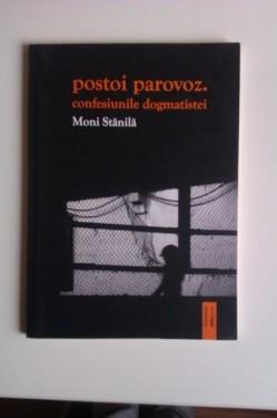 Moni Stanila - postoi parovoz. confesiunile dogmatistei