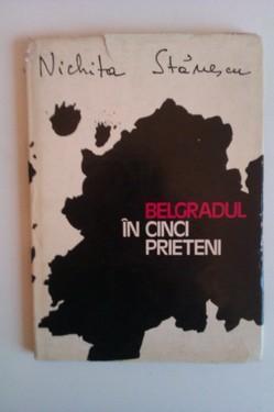Nichita Stanescu - Belgradul in cinci prieteni (editie hardcover)
