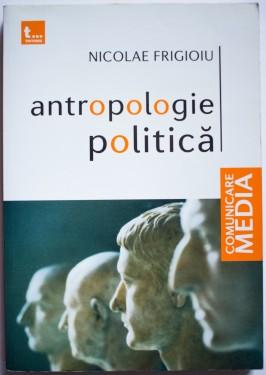 Nicolae Frigioiu - Antropologie politica
