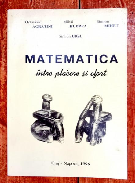 Octavian Agratini, Mihai Hudrea, Simion Mihet, Simion Ursu - Matematica intre placere si efort