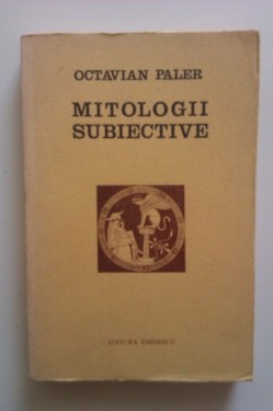 Octavian Paler - Mitologii subiective